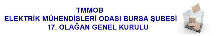 TMMOB ELEKTRİK MÜHENDİSLERİ ODASI BURSA ŞUBESİ 17. OLAĞAN GENEL KURULU